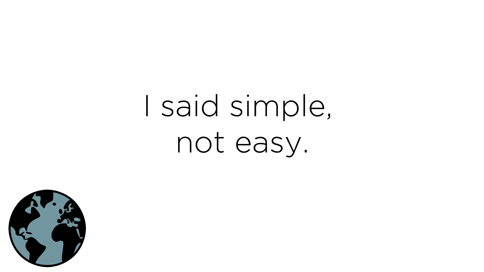 Simple, not easy
